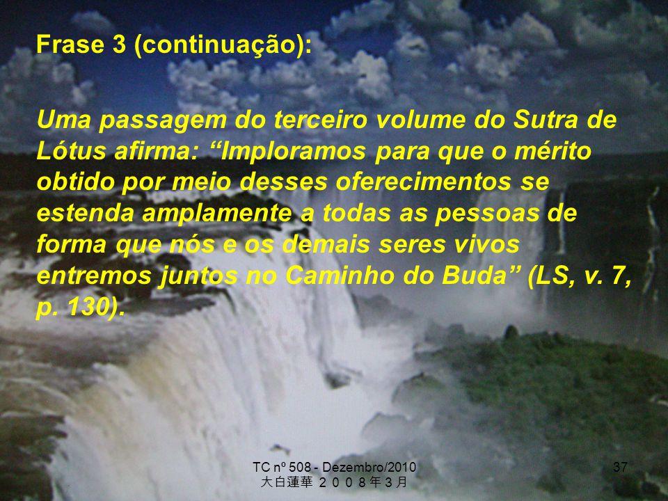 TC nº 508 - Dezembro/2010 37 Frase 3 (continuação): Uma passagem do terceiro volume do Sutra de Lótus afirma: Imploramos para que o mérito obtido por