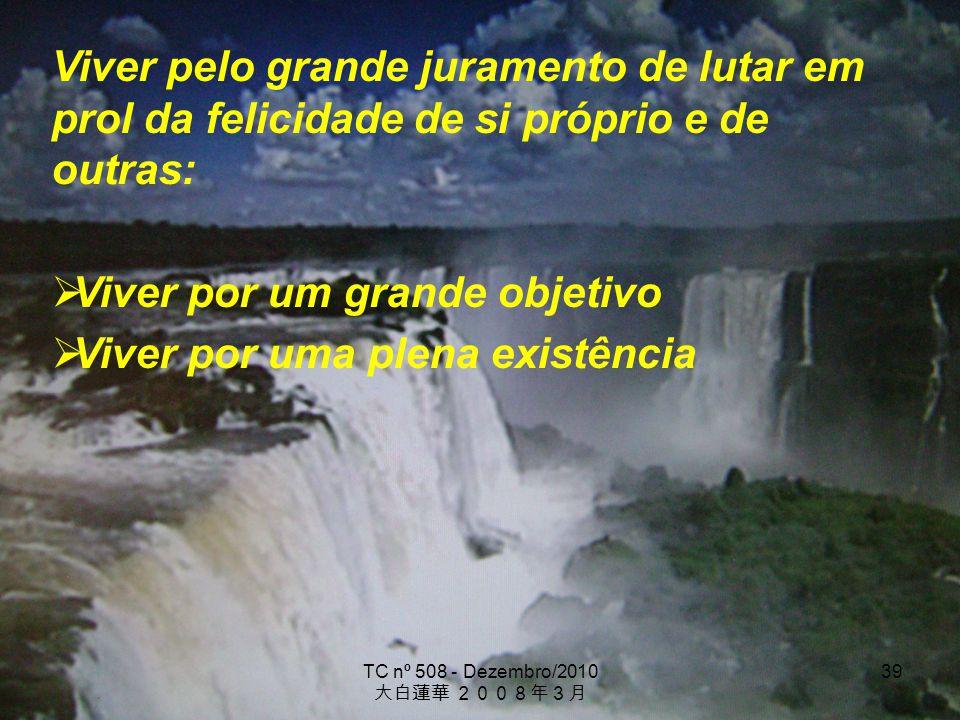 TC nº 508 - Dezembro/2010 39 Viver pelo grande juramento de lutar em prol da felicidade de si próprio e de outras: Viver por um grande objetivo Viver
