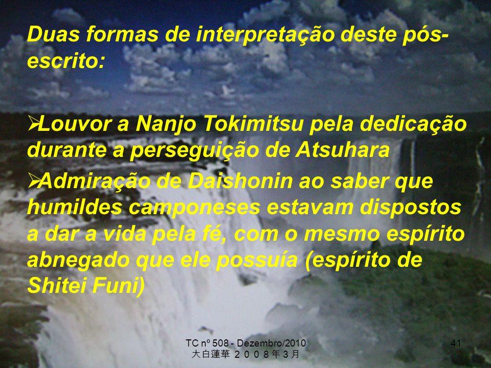 TC nº 508 - Dezembro/2010 41 Duas formas de interpretação deste pós- escrito: Louvor a Nanjo Tokimitsu pela dedicação durante a perseguição de Atsuhar