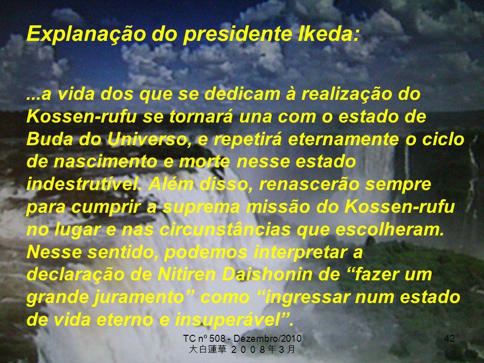 TC nº 508 - Dezembro/2010 42 Explanação do presidente Ikeda:...a vida dos que se dedicam à realização do Kossen-rufu se tornará una com o estado de Bu