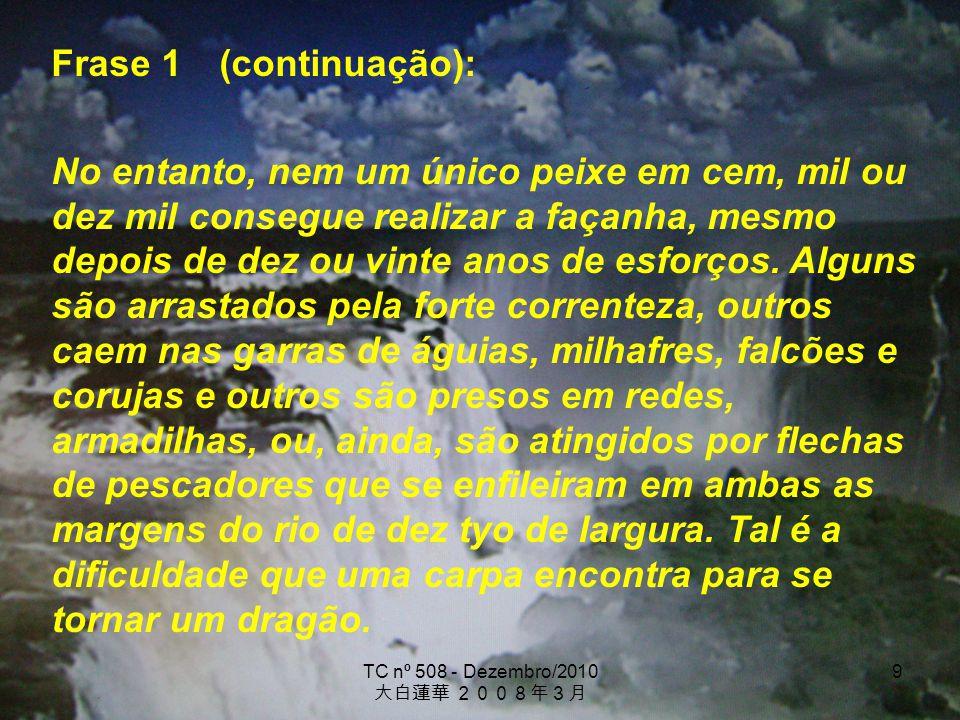 TC nº 508 - Dezembro/2010 9 Frase 1 (continuação): No entanto, nem um único peixe em cem, mil ou dez mil consegue realizar a façanha, mesmo depois de