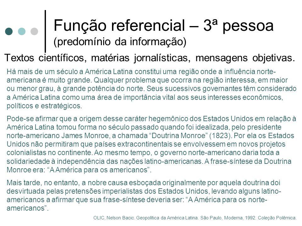 Função referencial – 3ª pessoa (predomínio da informação) Textos científicos, matérias jornalísticas, mensagens objetivas.
