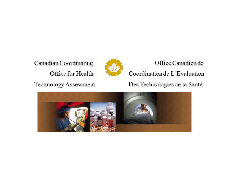 Canadian Coordinating Office Canadien de Office for Health Coordination de L`Evaluation Technology Assessment Des Technologies de la Santé Canadian Coordinating Office Canadien de Office for Health Coordination de L`Evaluation Technology Assessment Des Technologies de la Santé