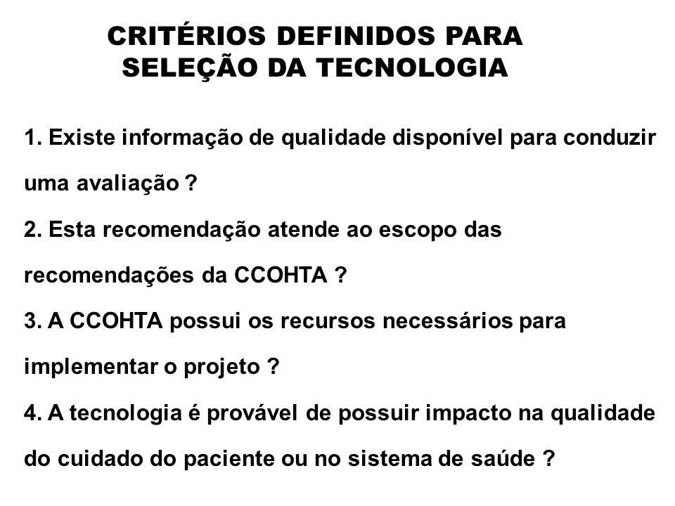 CRITÉRIOS DEFINIDOS PARA SELEÇÃO DA TECNOLOGIA 1. Existe informação de qualidade disponível para conduzir uma avaliação ? 2. Esta recomendação atende
