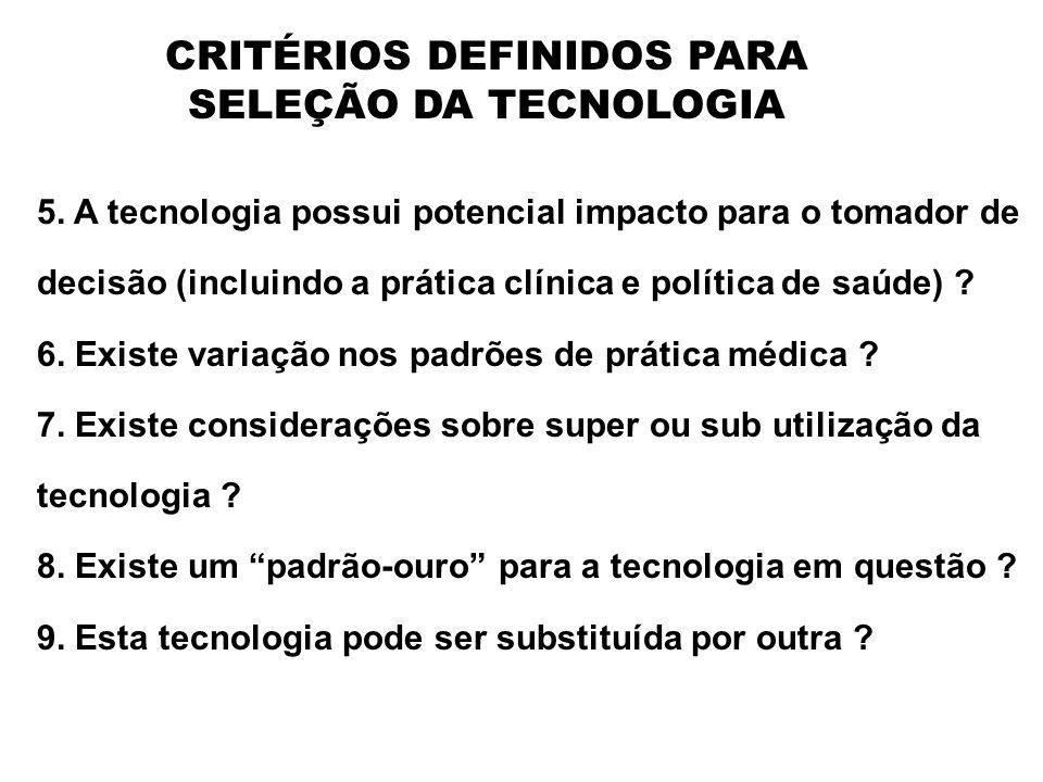 CRITÉRIOS DEFINIDOS PARA SELEÇÃO DA TECNOLOGIA 5. A tecnologia possui potencial impacto para o tomador de decisão (incluindo a prática clínica e polít