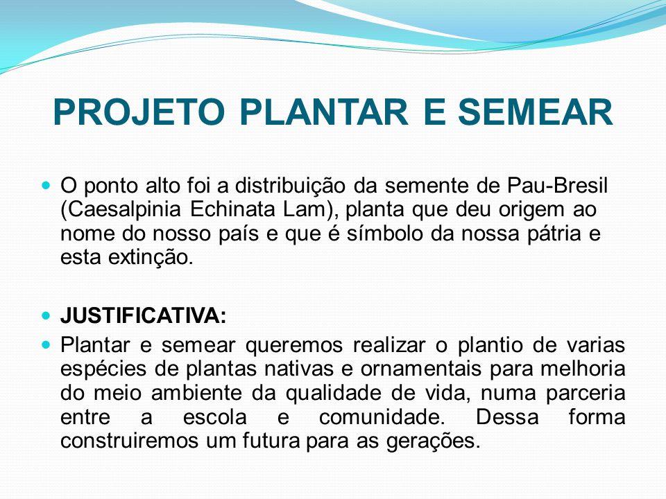 PROJETO PLANTAR E SEMEAR O ponto alto foi a distribuição da semente de Pau-Bresil (Caesalpinia Echinata Lam), planta que deu origem ao nome do nosso p