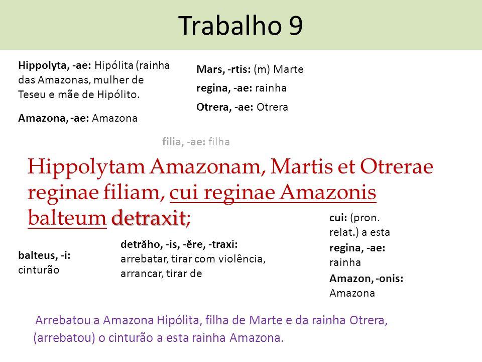 Trabalho 9 Hippolytam Amazonam, Martis et Otrerae reginae filiam, cui reginae Amazonis balteum d dd detraxit; Arrebatou a Amazona Hipólita, filha de M