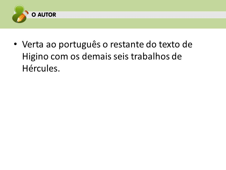 Verta ao português o restante do texto de Higino com os demais seis trabalhos de Hércules.
