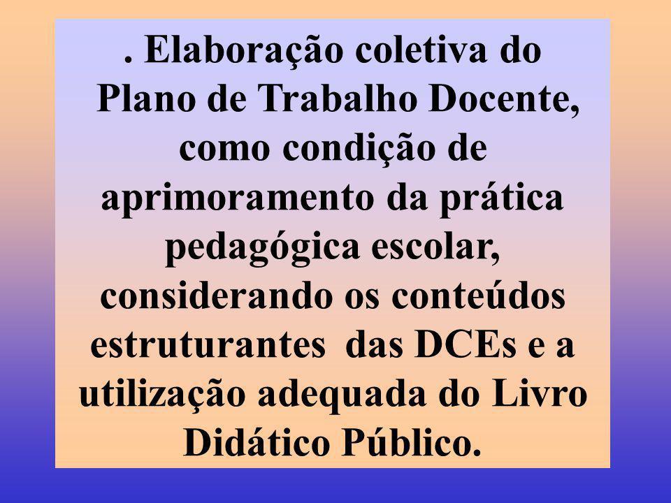 . Elaboração coletiva do Plano de Trabalho Docente, como condição de aprimoramento da prática pedagógica escolar, considerando os conteúdos estruturan