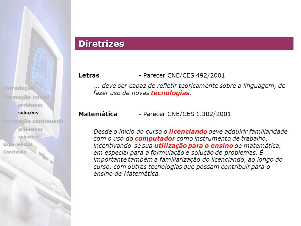 Letras - Parecer CNE/CES 492/2001... deve ser capaz de refletir teoricamente sobre a linguagem, de fazer uso de novas tecnologias. Matemática - Parece