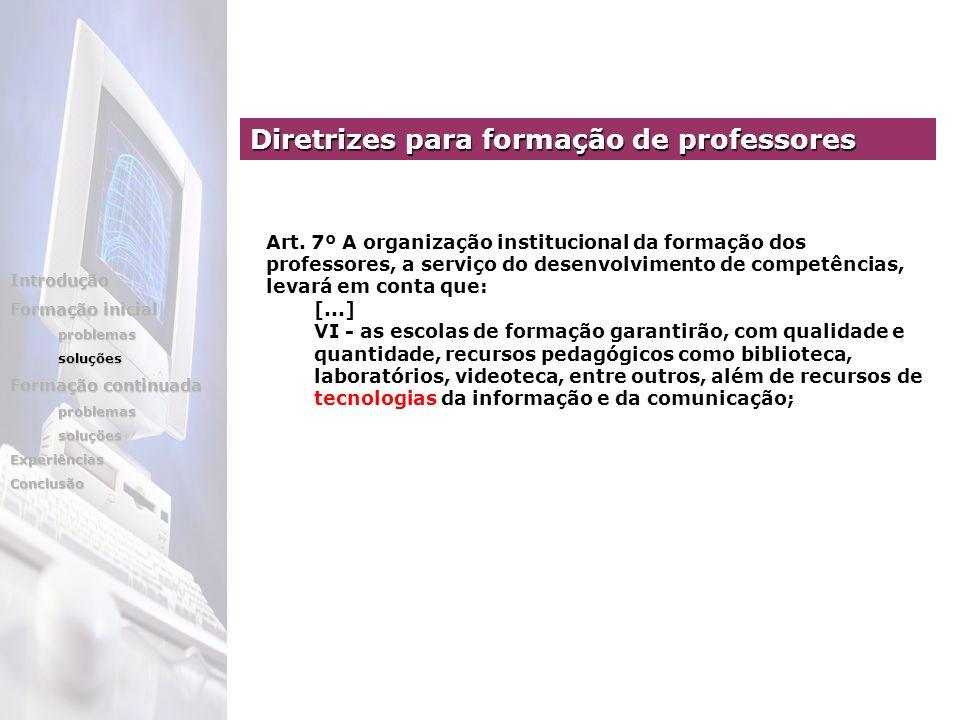 Art. 7º A organização institucional da formação dos professores, a serviço do desenvolvimento de competências, levará em conta que: [...] VI - as esco