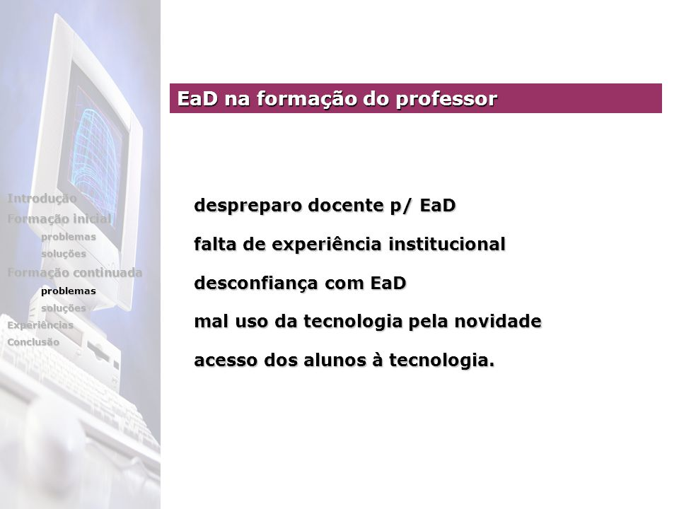 despreparo docente p/ EaD falta de experiência institucional desconfiança com EaD mal uso da tecnologia pela novidade acesso dos alunos à tecnologia.
