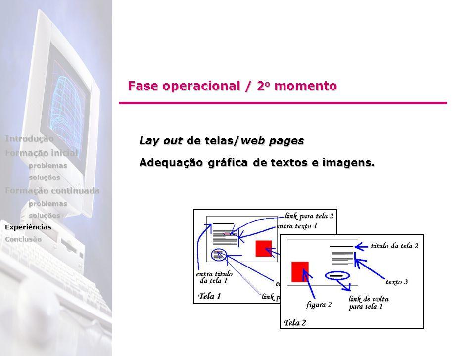 Lay out de telas/web pages Lay out de telas/web pages Adequação gráfica de textos e imagens. Adequação gráfica de textos e imagens. Fase operacional /