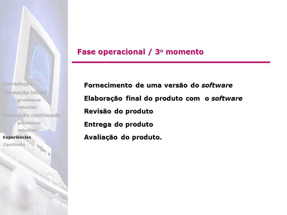 Fornecimento de uma versão do software Fornecimento de uma versão do software Elaboração final do produto com o software Elaboração final do produto com o software Revisão do produto Revisão do produto Entrega do produto Entrega do produto Avaliação do produto.
