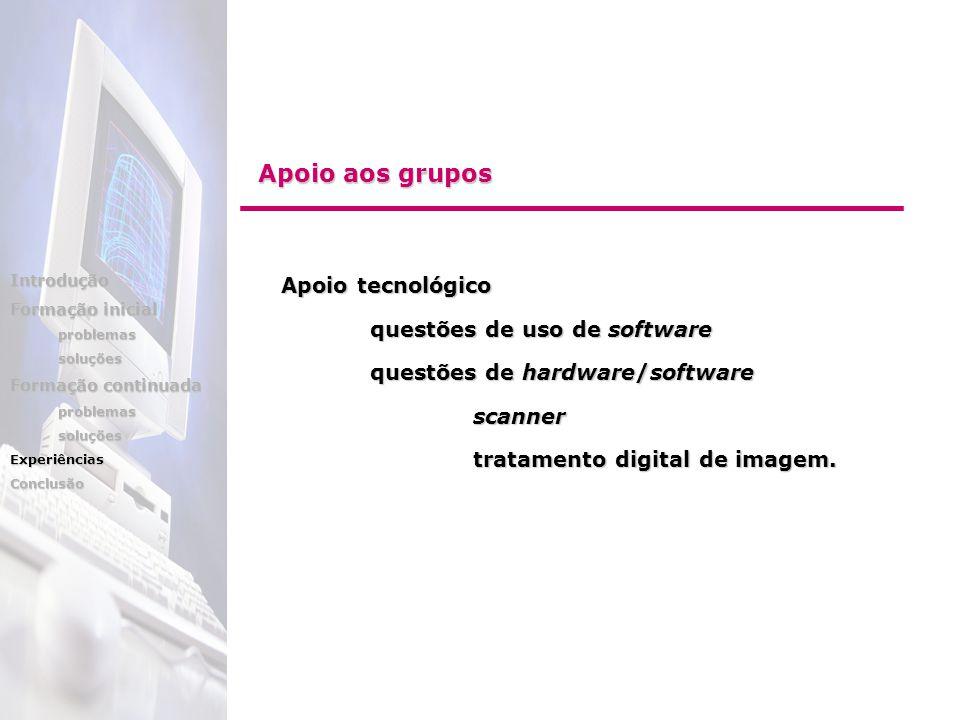 Apoio tecnológico Apoio tecnológico questões de uso de software questões de hardware/software scanner scanner tratamento digital de imagem. tratamento