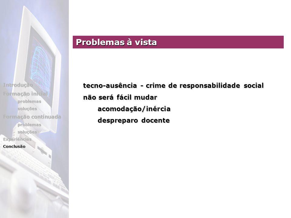 Introdução Formação inicial problemassoluções Formação continuada problemassoluçõesExperiênciasConclusão tecno-ausência - crime de responsabilidade so