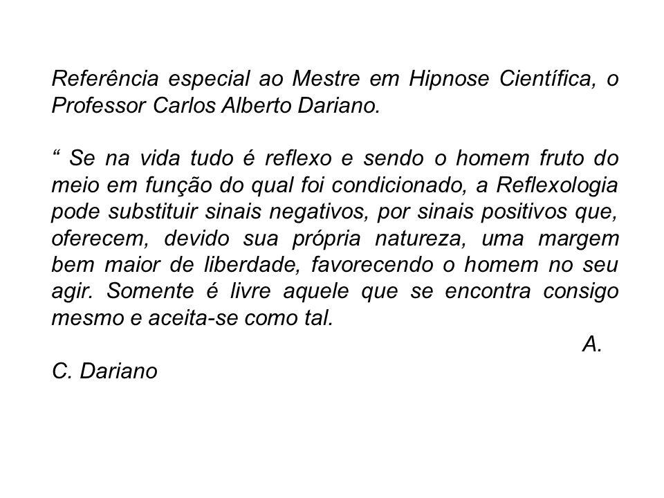 Referência especial ao Mestre em Hipnose Científica, o Professor Carlos Alberto Dariano.