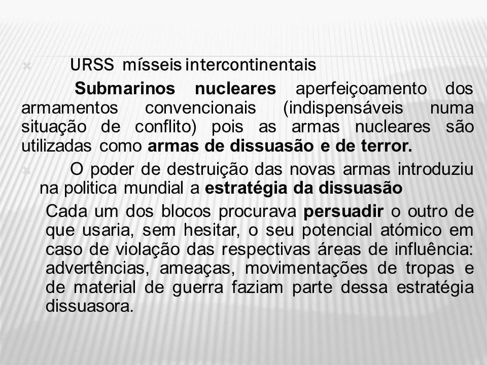 URSS mísseis intercontinentais Submarinos nucleares aperfeiçoamento dos armamentos convencionais (indispensáveis numa situação de conflito) pois as ar