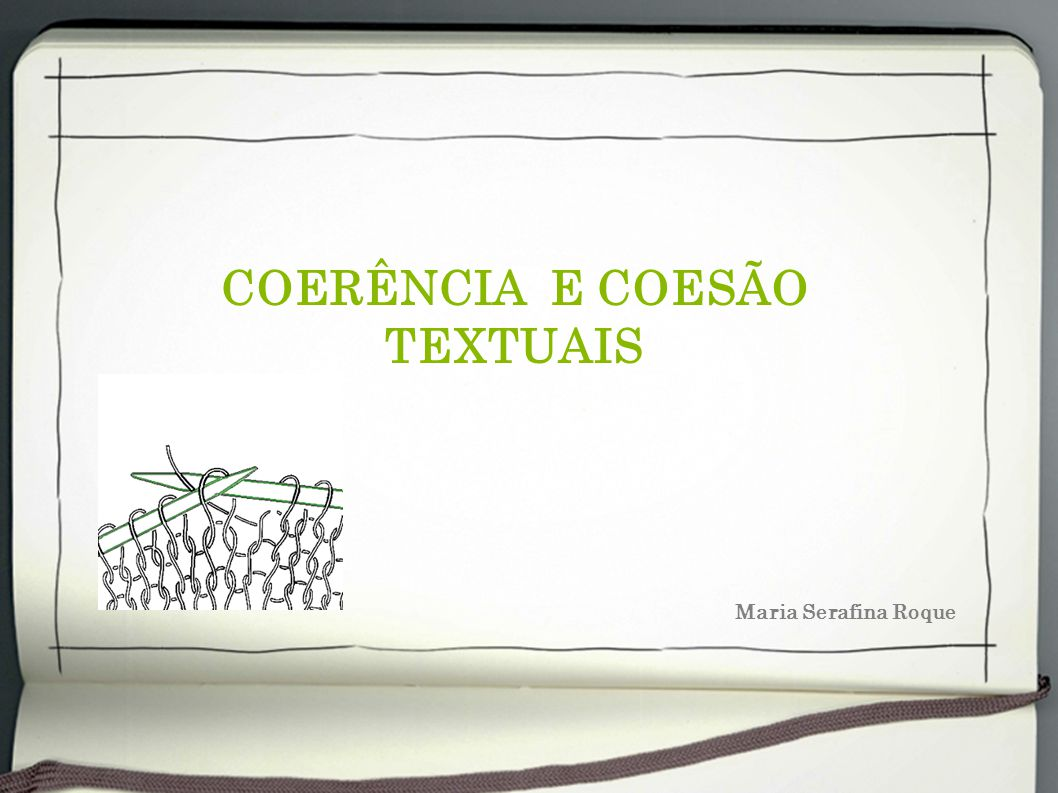 COERÊNCIA E COESÃO TEXTUAIS Maria Serafina Roque