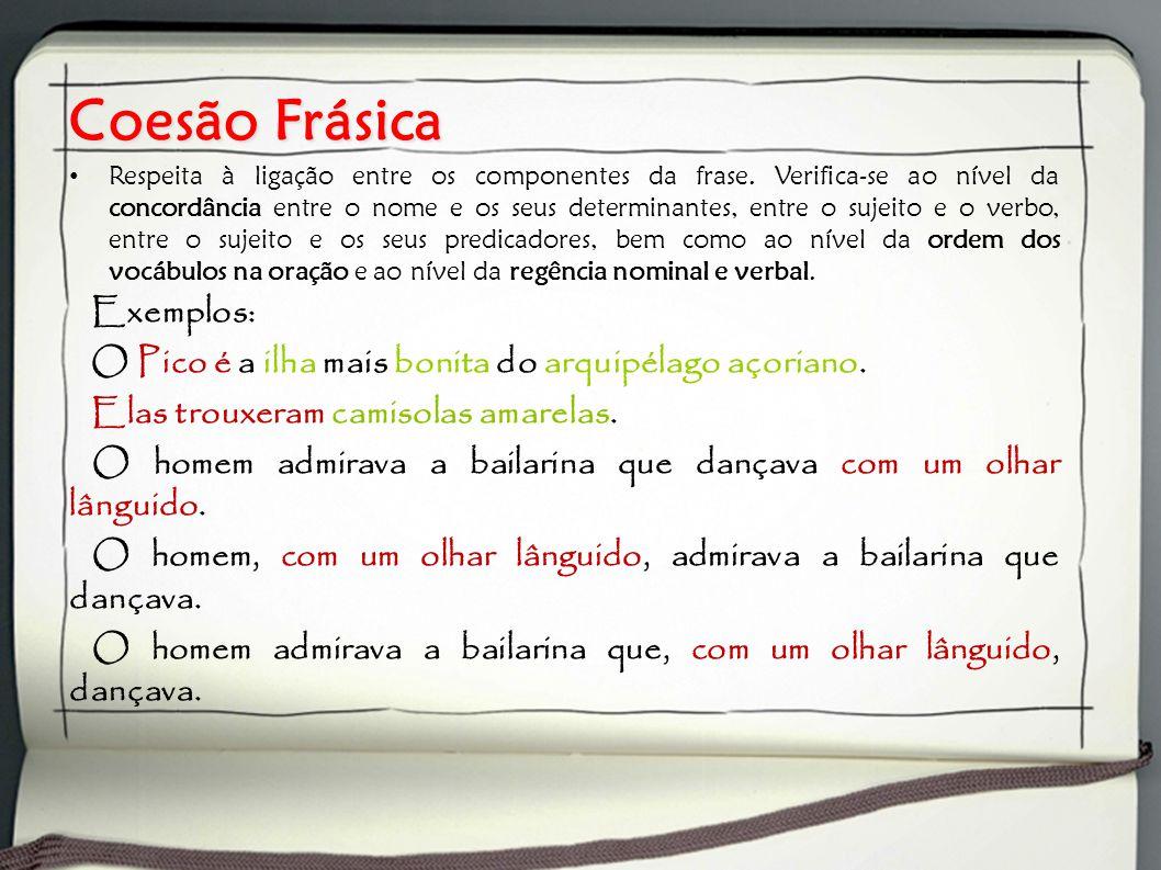 Coesão Frásica Respeita à ligação entre os componentes da frase. Verifica-se ao nível da concordância entre o nome e os seus determinantes, entre o su
