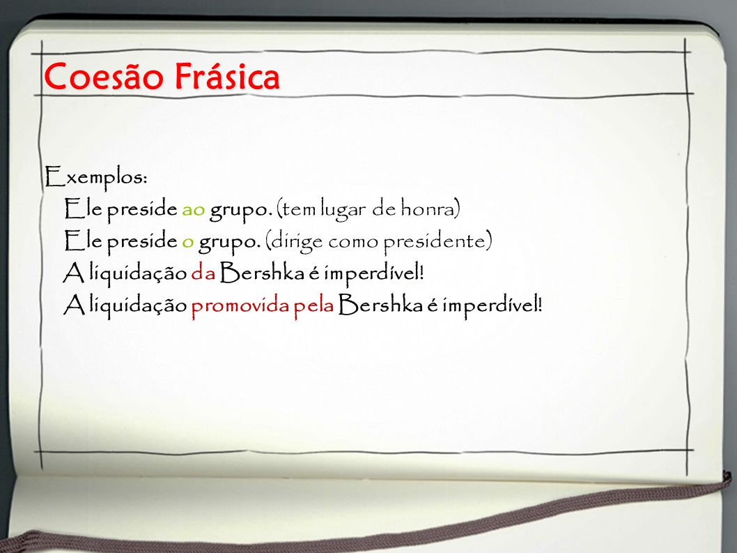 Coesão Frásica Exemplos: Ele preside ao grupo. (tem lugar de honra) Ele preside o grupo. (dirige como presidente) A liquidação da Bershka é imperdível