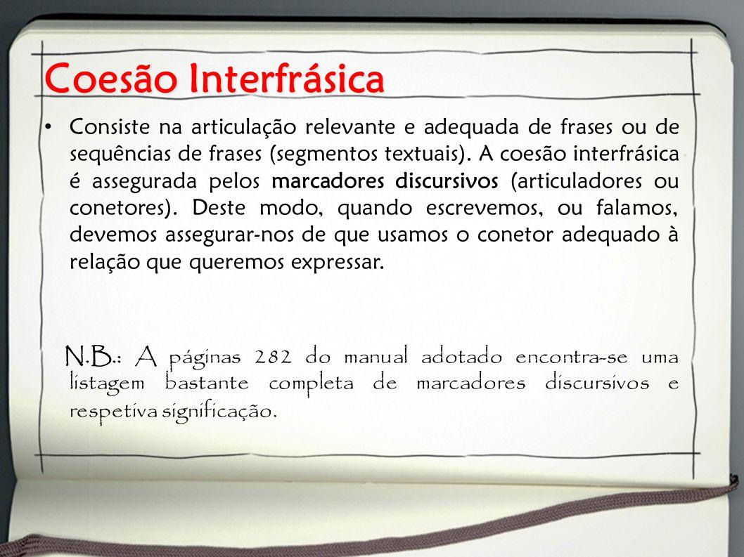 Coesão Interfrásica Consiste na articulação relevante e adequada de frases ou de sequências de frases (segmentos textuais). A coesão interfrásica é as