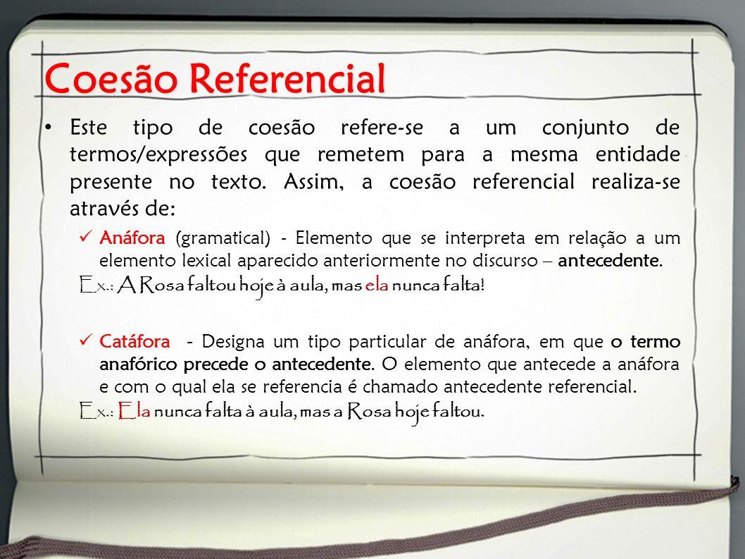 Coesão Referencial Este tipo de coesão refere-se a um conjunto de termos/expressões que remetem para a mesma entidade presente no texto. Assim, a coes