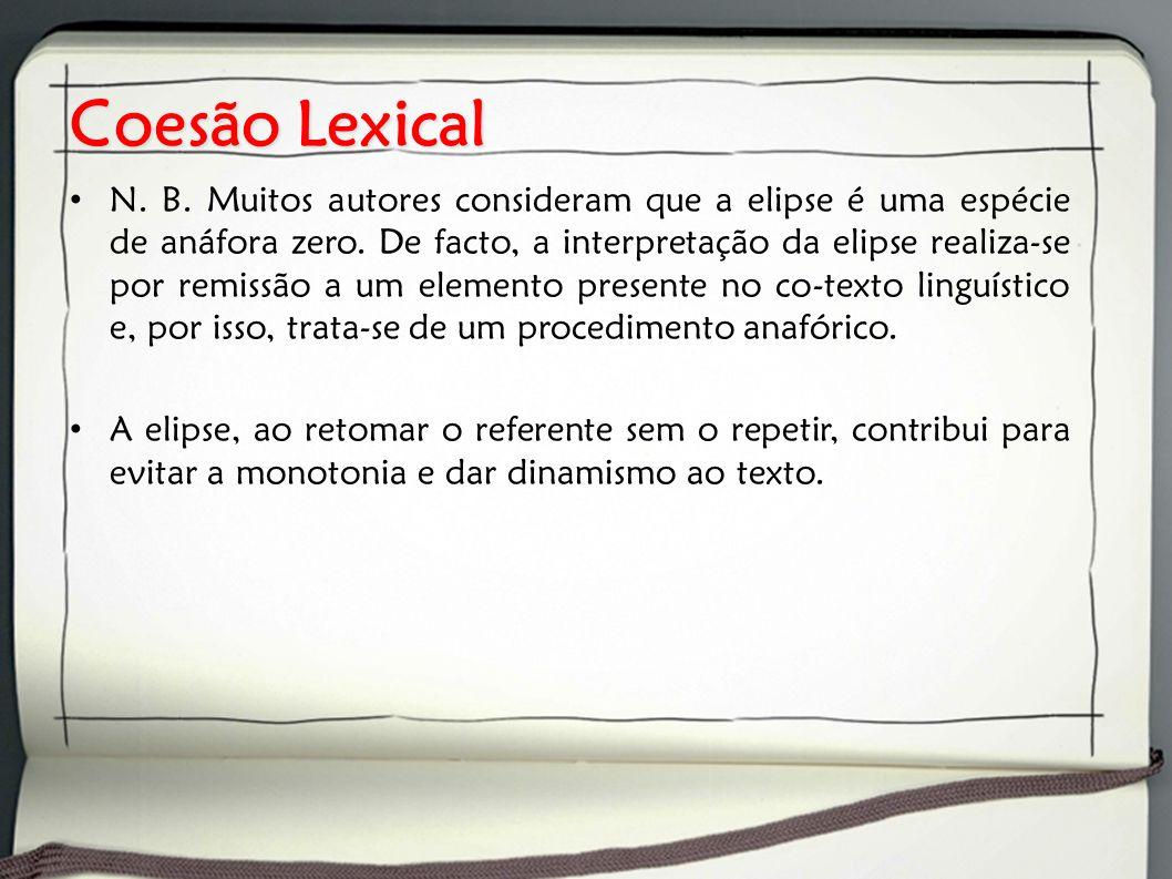 Coesão Lexical N. B. Muitos autores consideram que a elipse é uma espécie de anáfora zero. De facto, a interpretação da elipse realiza-se por remissão