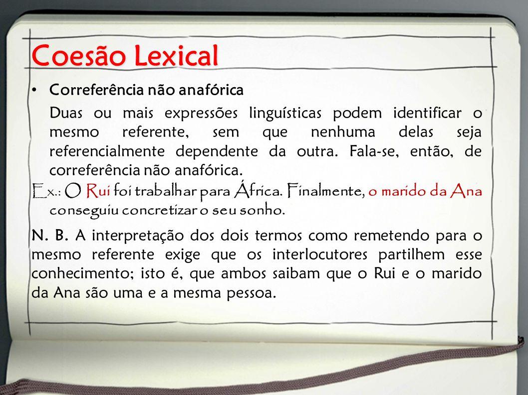 Coesão Lexical Correferência não anafórica Duas ou mais expressões linguísticas podem identificar o mesmo referente, sem que nenhuma delas seja referencialmente dependente da outra.