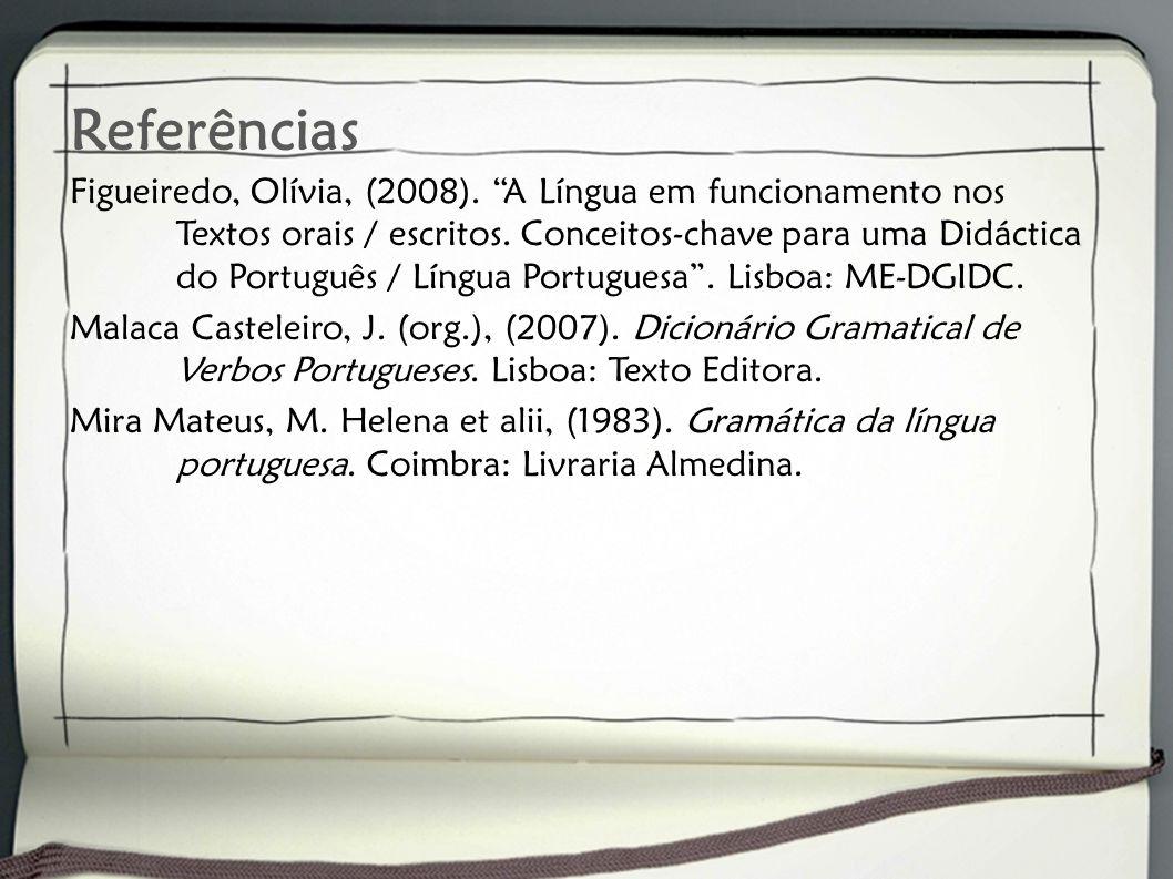 Referências Figueiredo, Olívia, (2008). A Língua em funcionamento nos Textos orais / escritos. Conceitos-chave para uma Didáctica do Português / Língu
