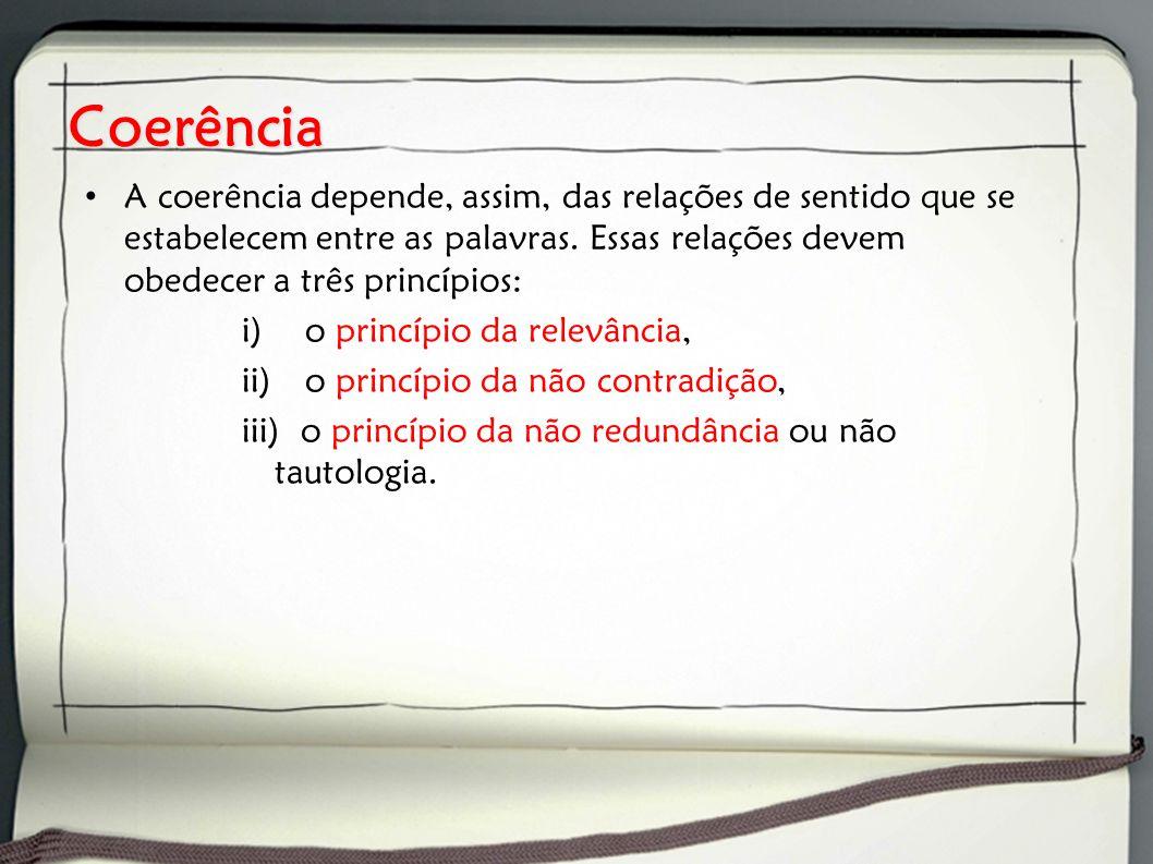 Coerência A coerência depende, assim, das relações de sentido que se estabelecem entre as palavras. Essas relações devem obedecer a três princípios: i