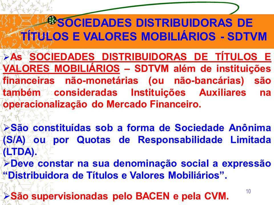 10 As SOCIEDADES DISTRIBUIDORAS DE TÍTULOS E VALORES MOBILIÁRIOS – SDTVM além de instituições financeiras não-monetárias (ou não-bancárias) são também