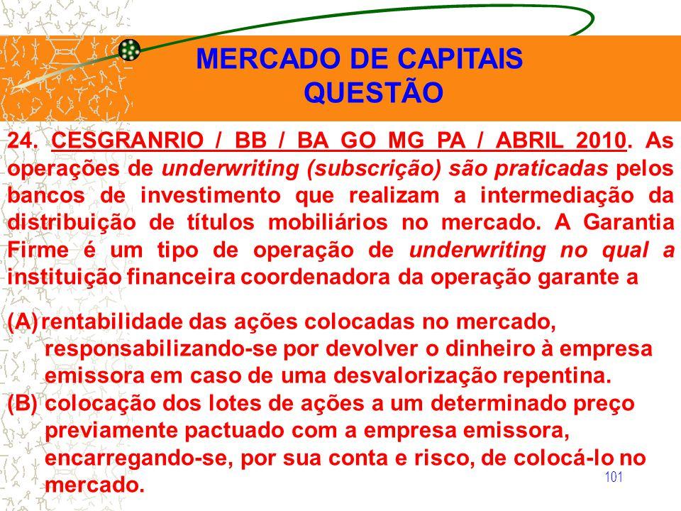 101 MERCADO DE CAPITAIS QUESTÃO 24. CESGRANRIO / BB / BA GO MG PA / ABRIL 2010. As operações de underwriting (subscrição) são praticadas pelos bancos