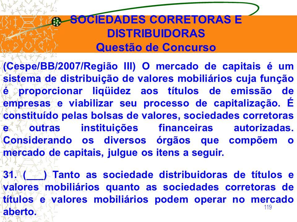 119 (Cespe/BB/2007/Região III) O mercado de capitais é um sistema de distribuição de valores mobiliários cuja função é proporcionar liqüidez aos títul