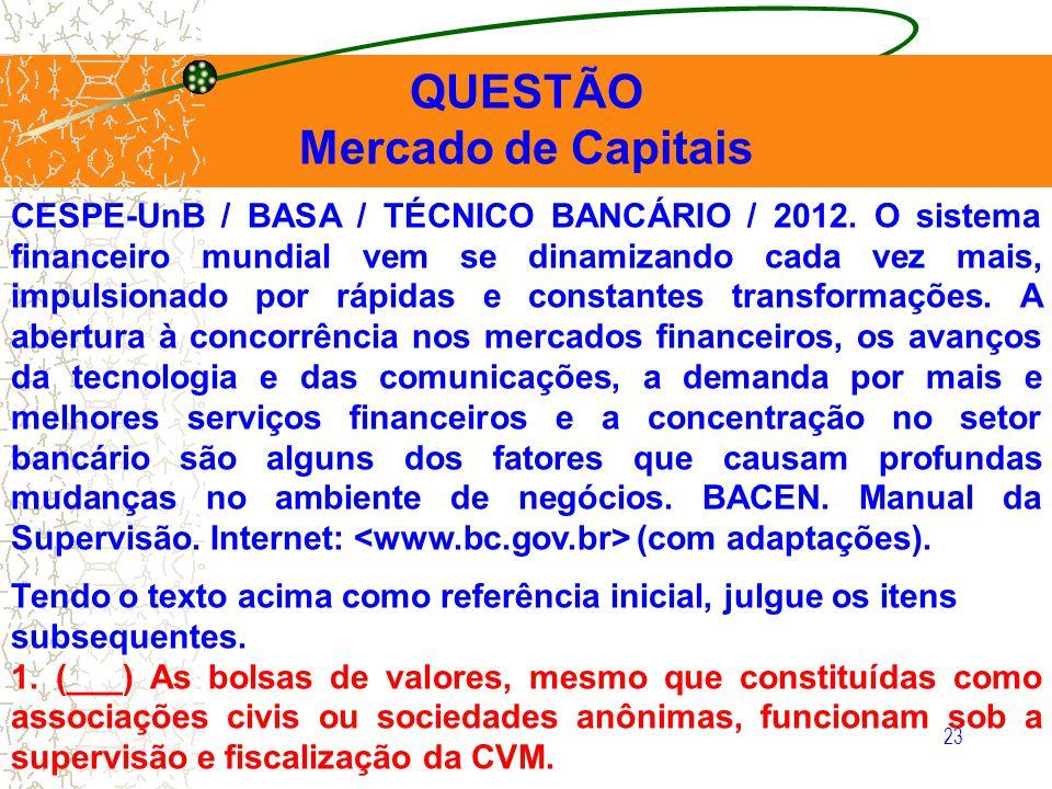 23 QUESTÃO Mercado de Capitais CESPE-UnB / BASA / TÉCNICO BANCÁRIO / 2012. O sistema financeiro mundial vem se dinamizando cada vez mais, impulsionado