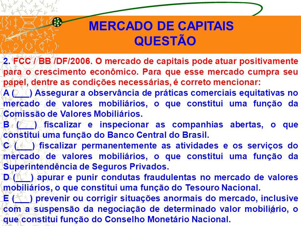 27 MERCADO DE CAPITAIS QUESTÃO 2. FCC / BB /DF/2006. O mercado de capitais pode atuar positivamente para o crescimento econômico. Para que esse mercad