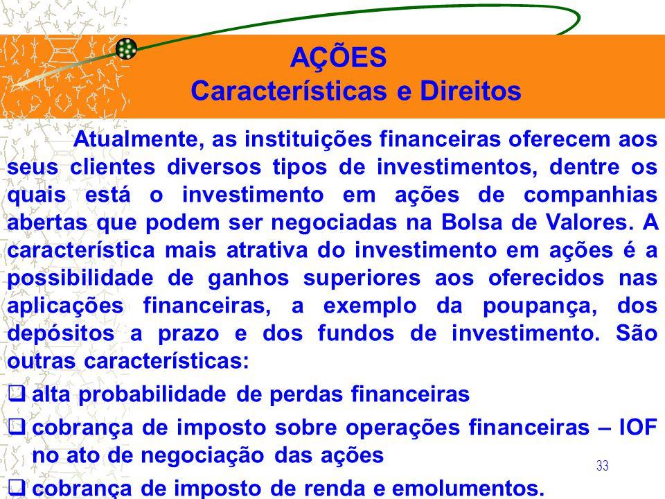 33 AÇÕES Características e Direitos Atualmente, as instituições financeiras oferecem aos seus clientes diversos tipos de investimentos, dentre os quai