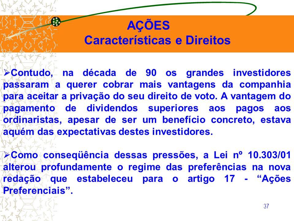 37 AÇÕES Características e Direitos Contudo, na década de 90 os grandes investidores passaram a querer cobrar mais vantagens da companhia para aceitar