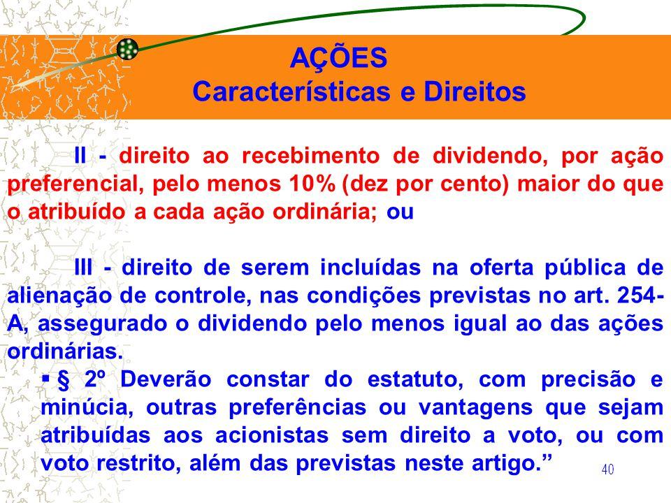 40 AÇÕES Características e Direitos II - direito ao recebimento de dividendo, por ação preferencial, pelo menos 10% (dez por cento) maior do que o atr