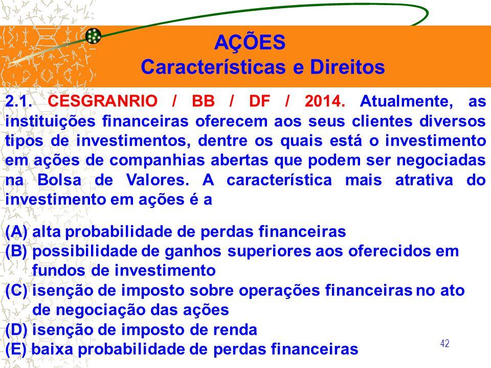 42 AÇÕES Características e Direitos 2.1. CESGRANRIO / BB / DF / 2014. Atualmente, as instituições financeiras oferecem aos seus clientes diversos tipo