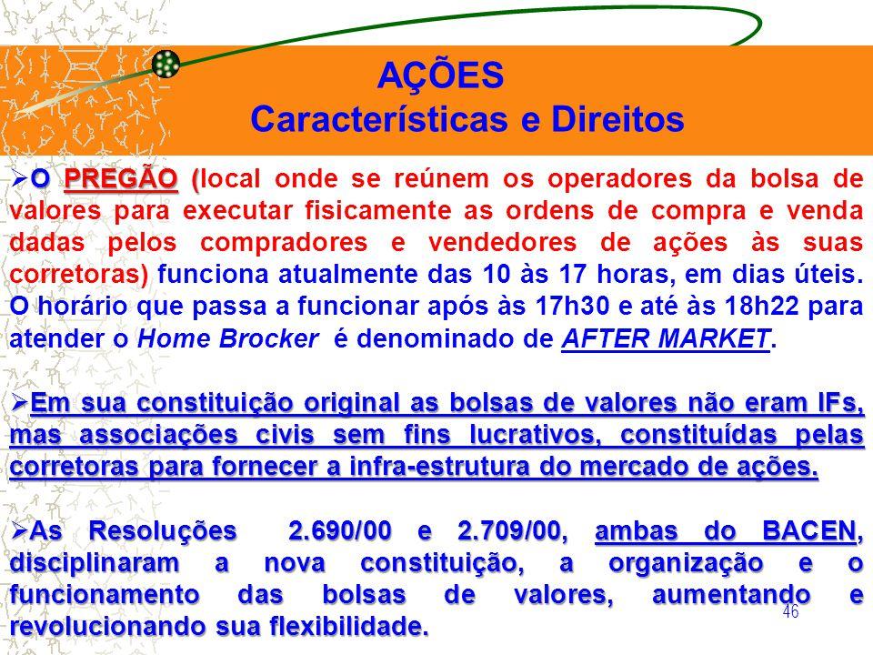 46 AÇÕES Características e Direitos O PREGÃO ( O PREGÃO (local onde se reúnem os operadores da bolsa de valores para executar fisicamente as ordens de