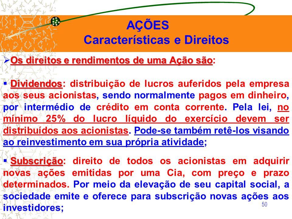 50 AÇÕES Características e Direitos Os direitos e rendimentos de uma Ação são Os direitos e rendimentos de uma Ação são: Dividendos Dividendos: distri