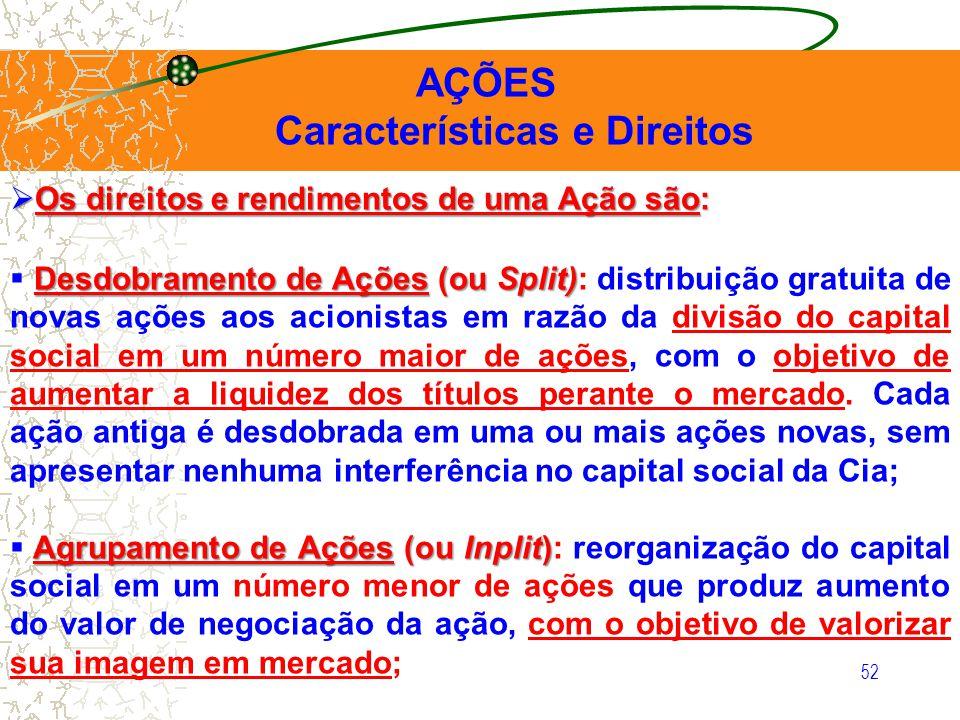52 AÇÕES Características e Direitos Os direitos e rendimentos de uma Ação são: Os direitos e rendimentos de uma Ação são: Desdobramento de Ações (ou S
