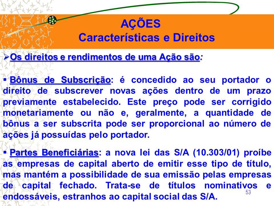 53 AÇÕES Características e Direitos Os direitos e rendimentos de uma Ação são: Os direitos e rendimentos de uma Ação são: Bônus de Subscrição Bônus de