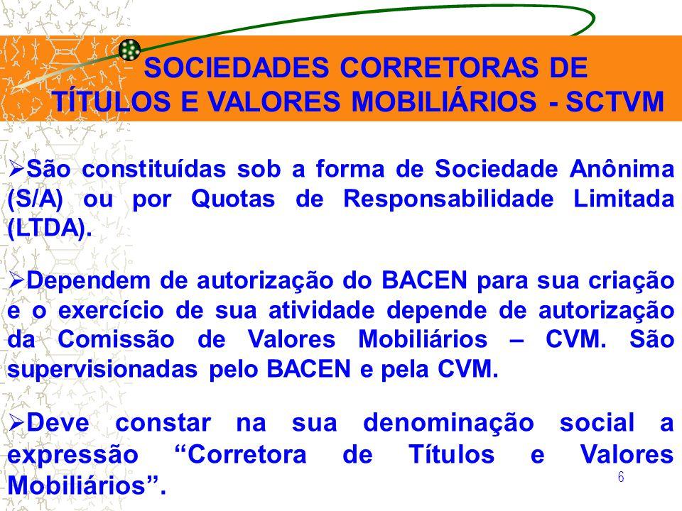 6 São constituídas sob a forma de Sociedade Anônima (S/A) ou por Quotas de Responsabilidade Limitada (LTDA). Dependem de autorização do BACEN para sua