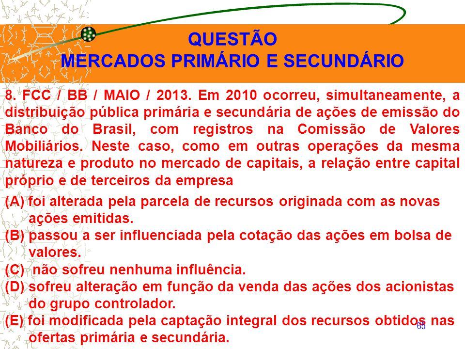 65 QUESTÃO MERCADOS PRIMÁRIO E SECUNDÁRIO 8. FCC / BB / MAIO / 2013. Em 2010 ocorreu, simultaneamente, a distribuição pública primária e secundária de