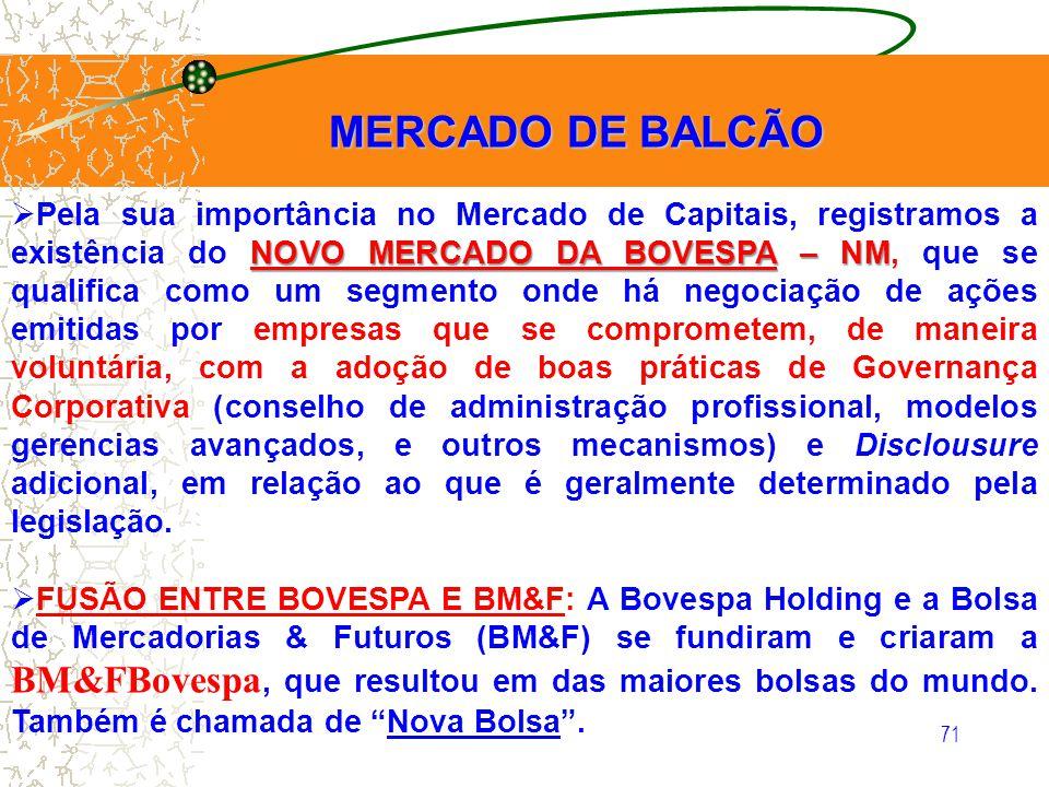 71 MERCADO DE BALCÃO NOVO MERCADO DA BOVESPA – NM Pela sua importância no Mercado de Capitais, registramos a existência do NOVO MERCADO DA BOVESPA – N