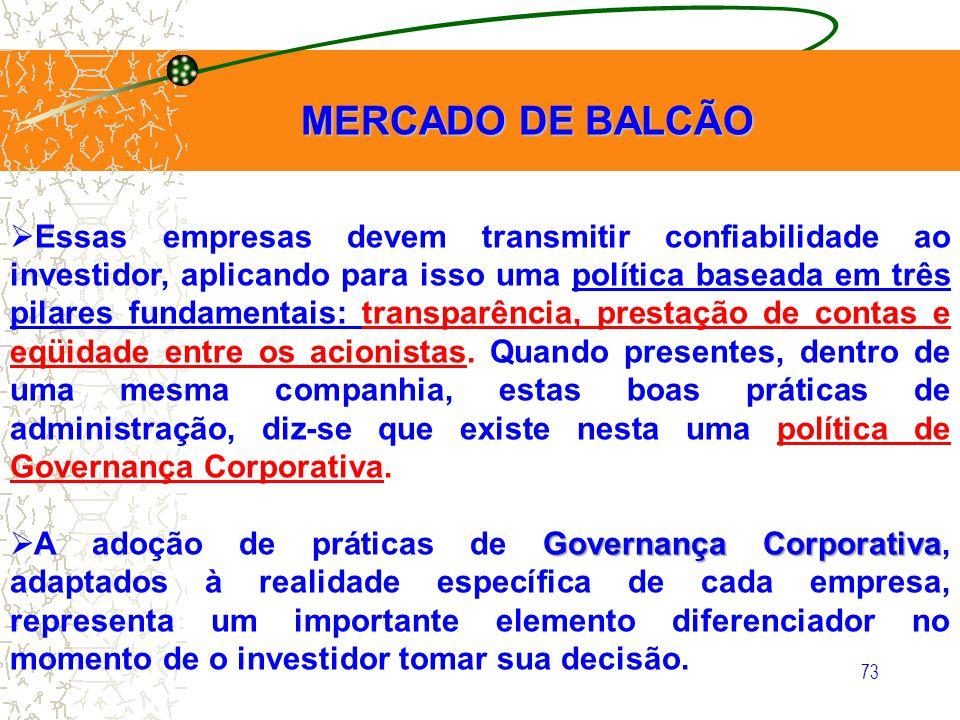 73 MERCADO DE BALCÃO Essas empresas devem transmitir confiabilidade ao investidor, aplicando para isso uma política baseada em três pilares fundamenta