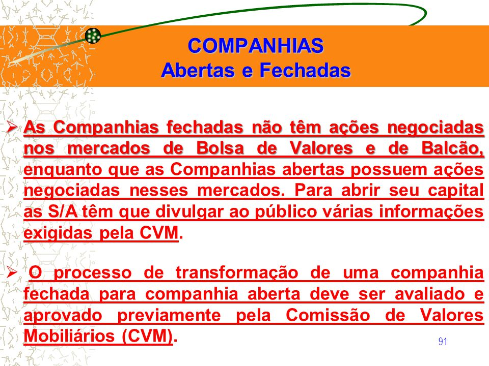 91 COMPANHIAS Abertas e Fechadas COMPANHIAS Abertas e Fechadas As Companhias fechadas não têm ações negociadas nos mercados de Bolsa de Valores e de B