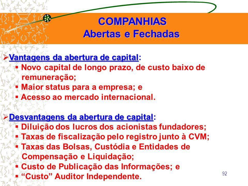 92 COMPANHIAS Abertas e Fechadas COMPANHIAS Abertas e Fechadas Vantagens da abertura de capital Vantagens da abertura de capital: Novo capital de long